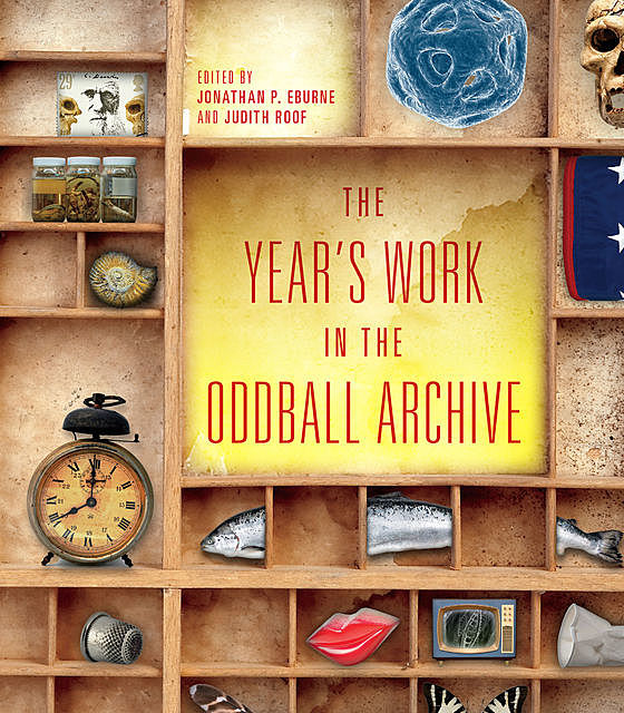 The Year's Work in the Oddball Archive, Jonathan P. Eburne, Judith Roof