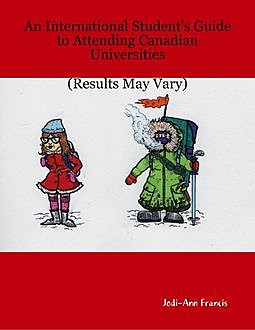 An International Student's Guide to Attending Canadian Universities (Results May Vary), Jodi-Ann Francis