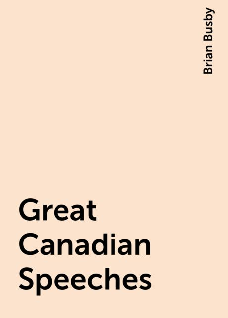 Great Canadian Speeches, Brian Busby