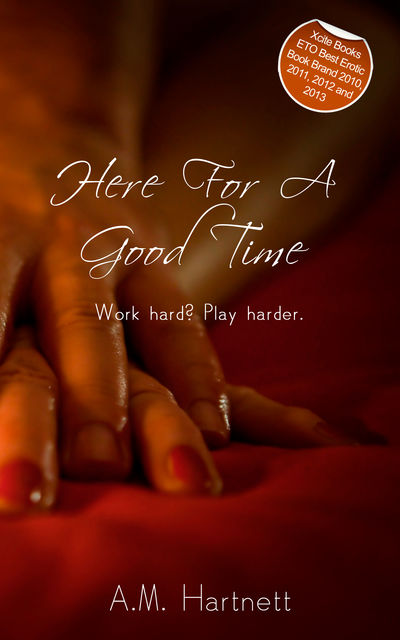 Here for a Good Time, A.M. Hartnett