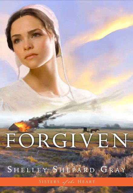 Forgiven (Sisters of the Heart, Book 3), Shelley Shepard Gray