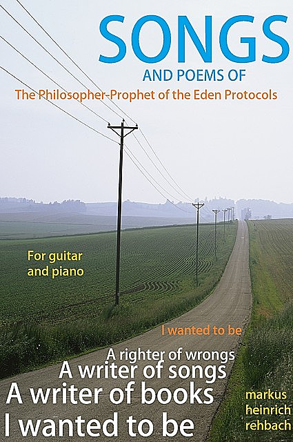 Songs and Poems of the Philosopher Prophet of the Eden Protocols, Markus Heinrich Rehbach