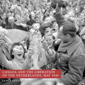 Canada and the Liberation of the Netherlands, May 1945, Lance Goddard