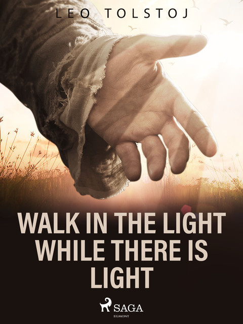 Walk In the Light While There Is Light, Leo Tolstoy