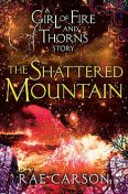The Shattered Mountain, Rae Carson