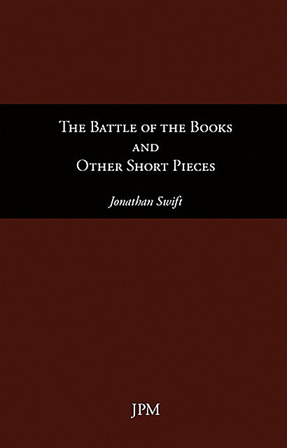 The Battle of the Books and Other Short Pieces, Jonathan Swift