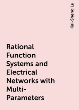 Rational Function Systems and Electrical Networks with Multi-Parameters, Kai-Sheng Lu