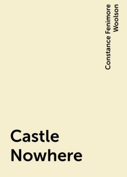 Castle Nowhere, Constance Fenimore Woolson