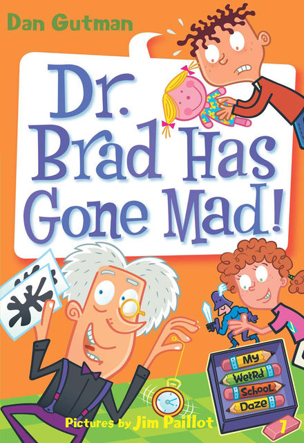 My Weird School Daze #7: Dr. Brad Has Gone Mad!, Dan Gutman