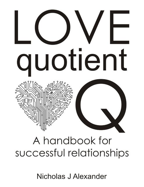 Love Quotient – A Handbook for Successful Relationships, Nicholas J Alexander