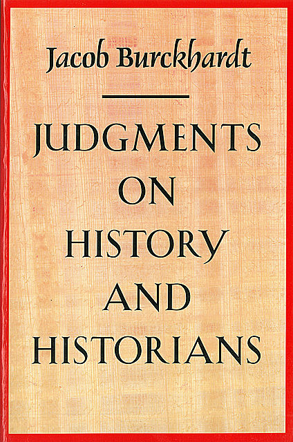 Judgments on History and Historians, Jacob Burckhardt
