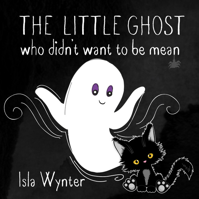 The Little Ghost Who Didn't Want to Be Mean, Isla Wynter