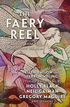 The Faery Reel, Neil Gaiman, Jeffrey Ford, Tanith Lee, Gregory Maguire, Kelly Link, Holly Black, Nina Kiriki Hoffman, Charles de Lint, Emma Bull, Steve Berman, Gregory Frost, Delia Sherman, Patricia A. McKillip, Hiromi Goto, Katherine Vaz, Bruce Glassco, Ellen Steiber