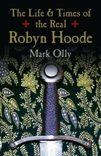 Life & Times of the Real Robyn Hoode, Mark Olly