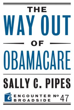 The Way Out of Obamacare, Sally C. Pipes