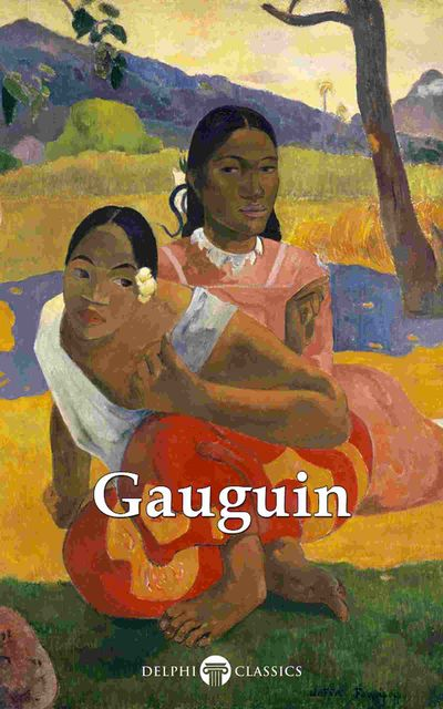 Delphi Complete Works of Paul Gauguin (Illustrated), Peter Russell, Paul Gauguin