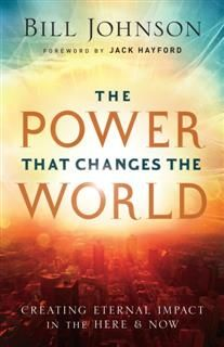 Power That Changes the World, Bill Johnson