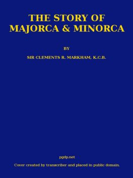 The Story of Majorca and Minorca, Sir Clements R.Markham