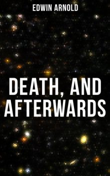 Death, and Afterwards, Edwin Arnold