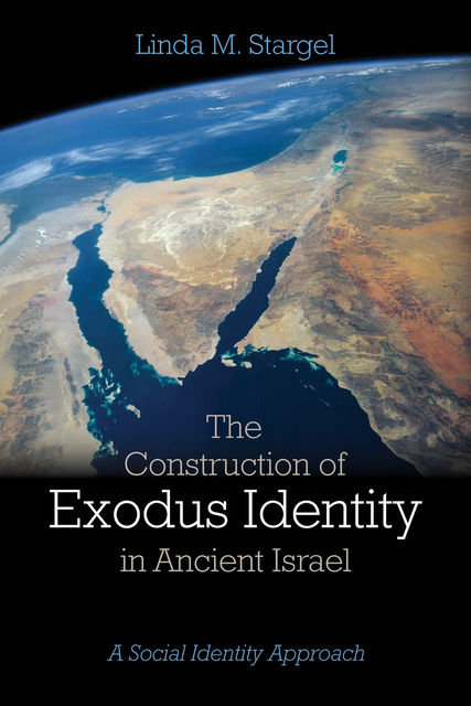 The Construction of Exodus Identity in Ancient Israel, Linda M. Stargel