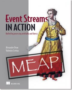 Event Streams in Action: Unified log processing with Kafka and Kinesis MEAP V18, Dean Alexander, Valentin Crettaz