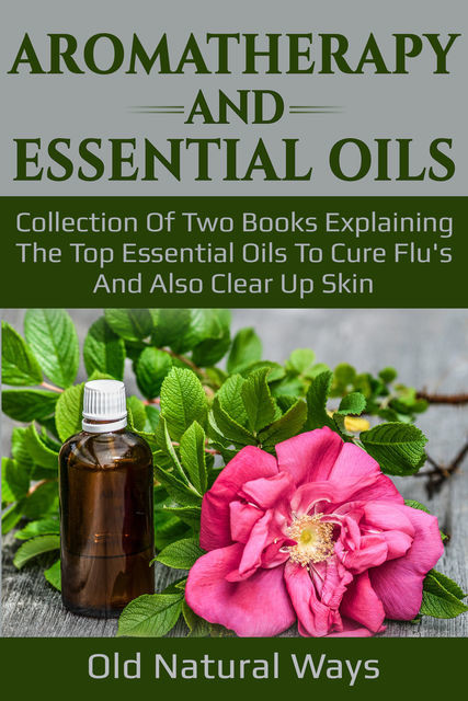 Aromatherapy And Essential Oils, Old Natural Ways