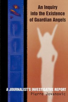 An Inquiry into the Existence of Guardian Angels, Pierre Jovanovic