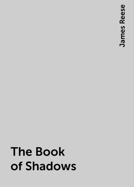 The Book of Shadows, James Reese