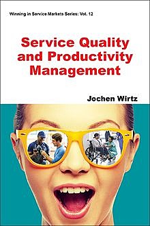 Service Quality and Productivity Management, Jochen Wirtz