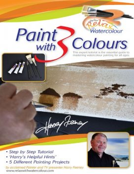 Paint With 3 Colours: This Expert Tutorial Is the Essential Guide to Mastering Watercolour Painting for All Ages, Harry Feeney
