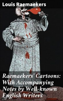 Raemaekers' Cartoons: With Accompanying Notes by Well-known English Writers, Louis Raemaekers