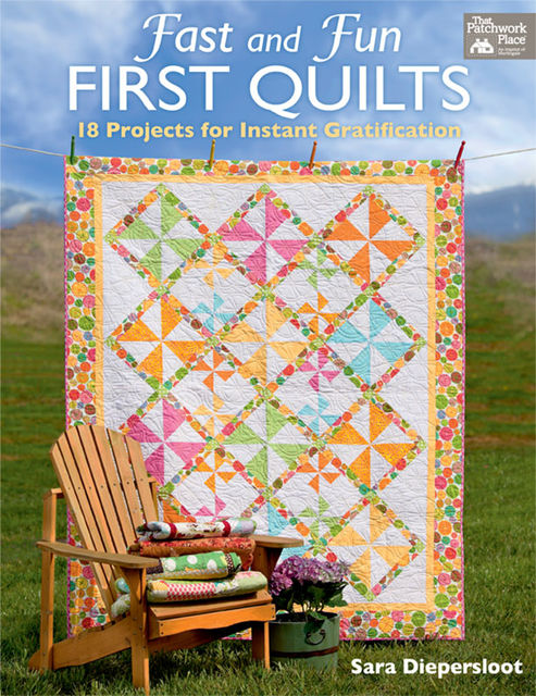 Fast and Fun First Quilts, Sara Diepersloot