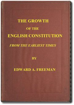 The Growth of the English Constitution from the Earliest Times, Edward Freeman