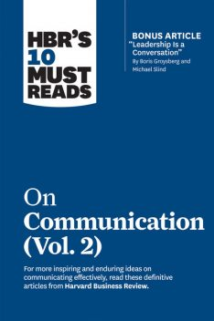 "HBR's 10 Must Reads on Communication, Vol. 2 (with bonus article ""Leadership Is a Conversation"" by Boris Groysberg and Michael Slind), Harvard Business Review, Erin Meyer, Scott Berinato, Heidi Grant, Tsedal Neeley"