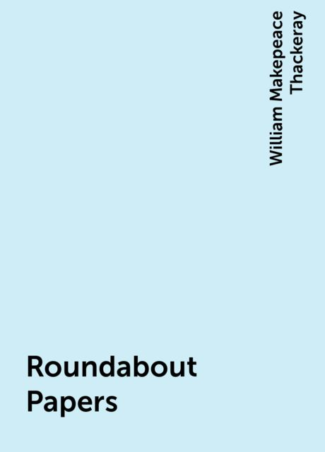 Roundabout Papers, William Makepeace Thackeray