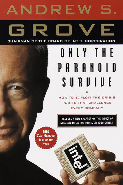 Only the Paranoid Survive: How to Exploit the Crisis Points That Challenge Every Company, Andrew Grove