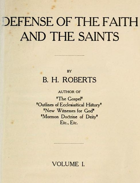 Defense of the Faith and the Saints (Volume 1 of 2), B.H.Roberts