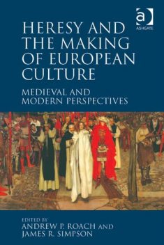 Heresy and the Making of European Culture, Andrew P.Roach
