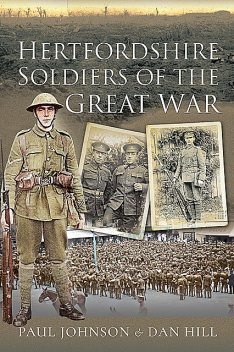 Hertfordshire Soldiers of The Great War, Paul Johnson, Dan Hill