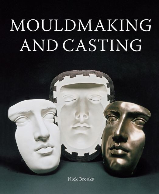 MouldMaking and Casting, Nick Brooks