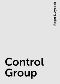 Control Group, Roger D.Aycock