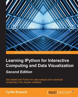 Learning IPython for Interactive Computing and Data Visualization – Second Edition, Cyrille Rossant