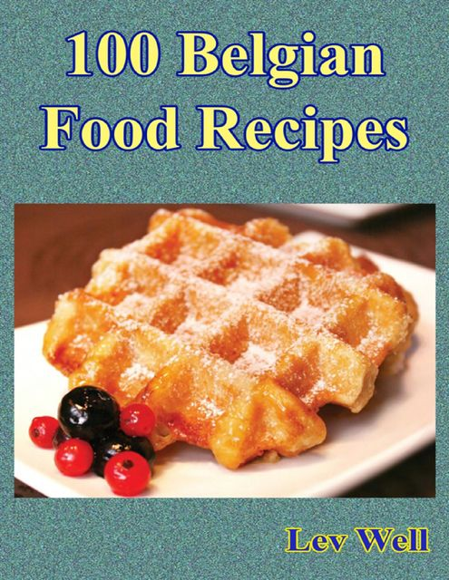 100 Belgian Food Recipes, Lev Well