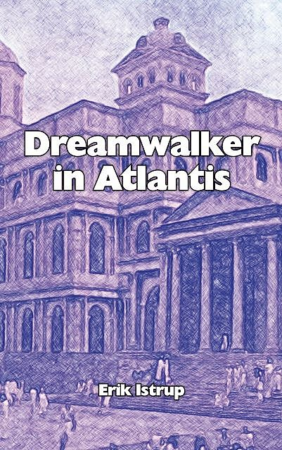 Dreamwalker in Atlantis, Erik Istrup