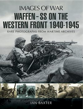 Waffen SS on the Western Front, Ian Baxter