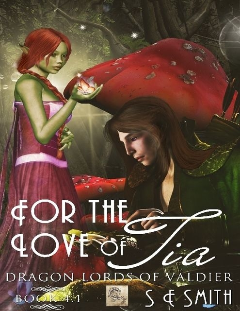 For the Love of Tia: Dragon Lords of Valdier 4.1, S.E.Smith