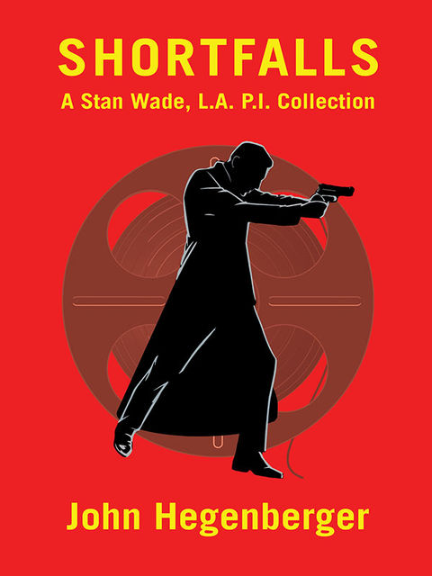 Shortfalls: A Stan Wade L.A. P.I. Collection, John Hegenberger