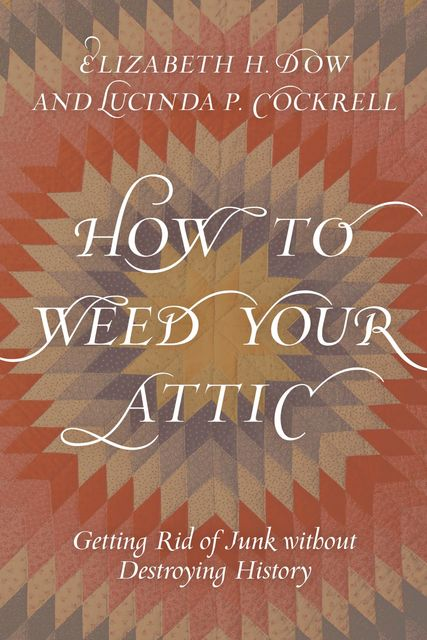 How to Weed Your Attic, Elizabeth H. Dow, Lucinda P. Cockrell