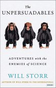 The Unpersuadables: Adventures with the Enemies of Science, Will Storr