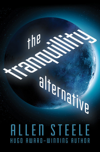 The Tranquillity Alternative, Allen Steele